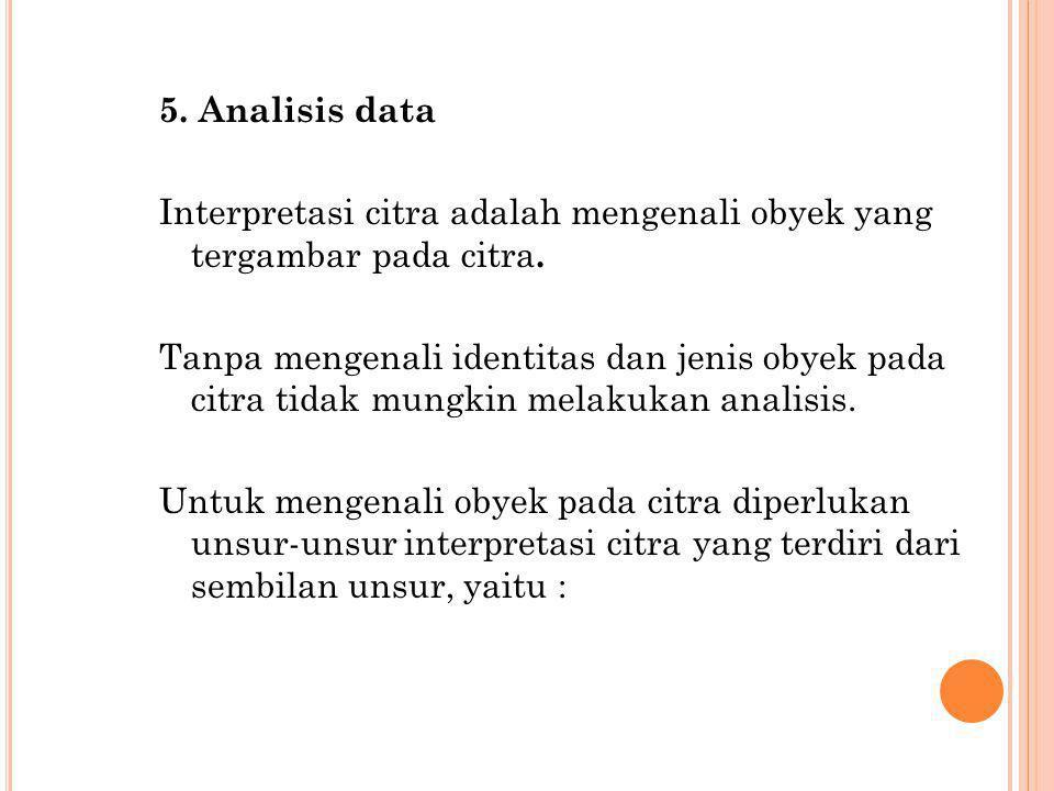 5. Analisis data Interpretasi citra adalah mengenali obyek yang tergambar pada citra. Tanpa mengenali identitas dan jenis obyek pada citra tidak mungk