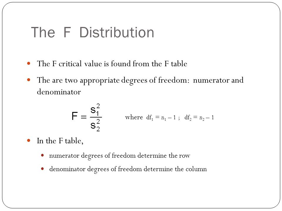  The F critical value is found from the F table  The are two appropriate degrees of freedom: numerator and denominator  In the F table,  numerator