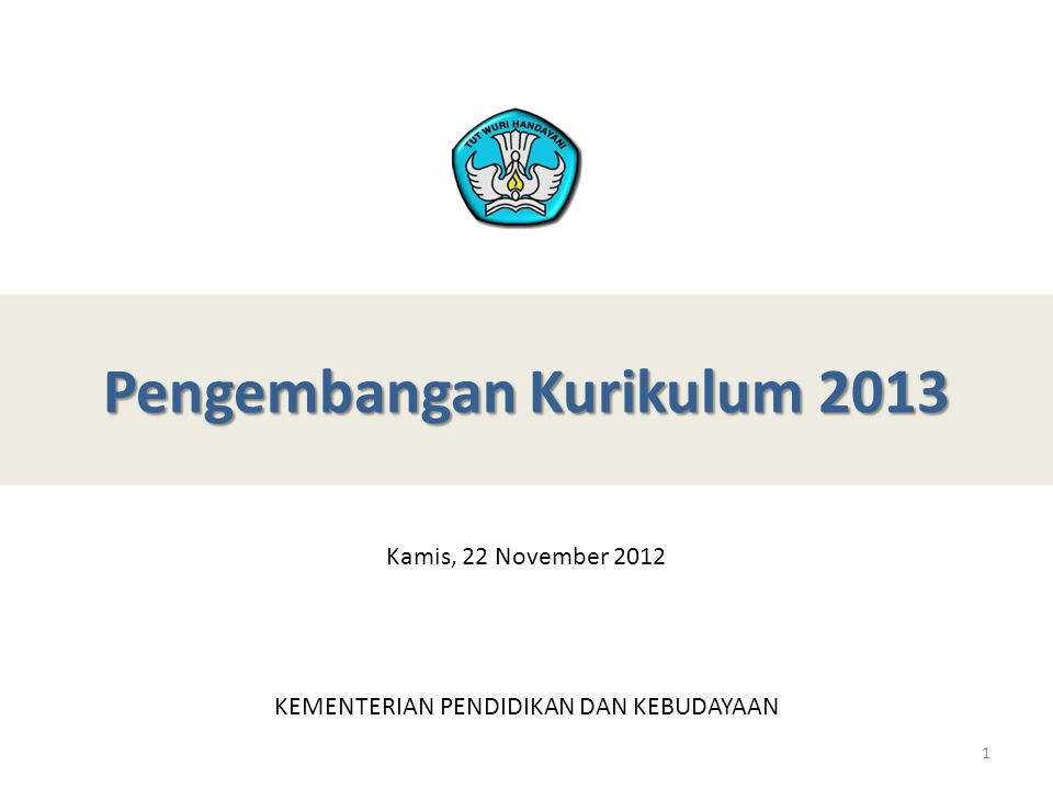 Pengembangan Kurikulum 2013 KEMENTERIAN PENDIDIKAN DAN KEBUDAYAAN 1 Kamis, 22 November 2012