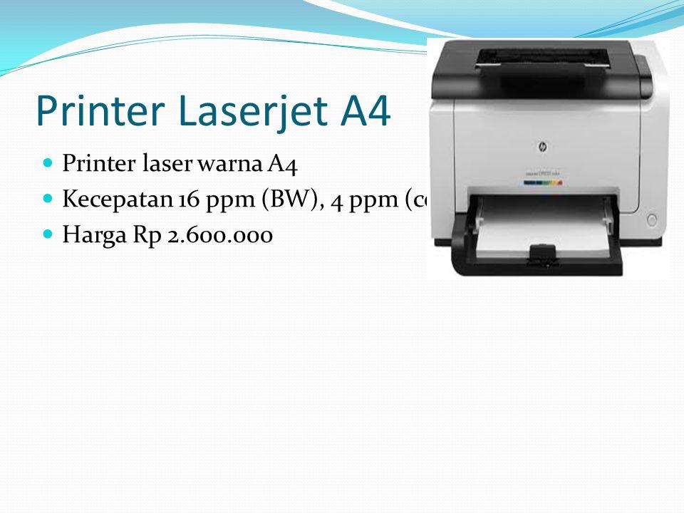 Printer Laserjet A4  Printer laser warna A4  Kecepatan 16 ppm (BW), 4 ppm (color)  Harga Rp 2.600.000
