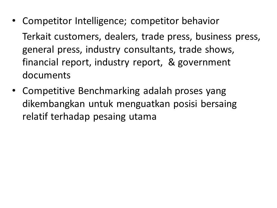 • Competitor Intelligence; competitor behavior Terkait customers, dealers, trade press, business press, general press, industry consultants, trade sho