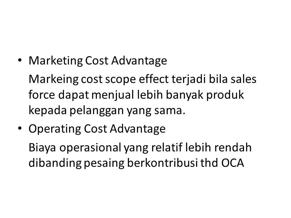 • Marketing Cost Advantage Markeing cost scope effect terjadi bila sales force dapat menjual lebih banyak produk kepada pelanggan yang sama. • Operati