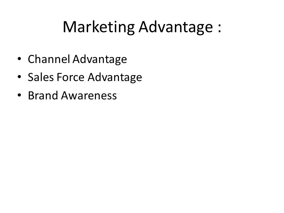 Marketing Advantage : • Channel Advantage • Sales Force Advantage • Brand Awareness