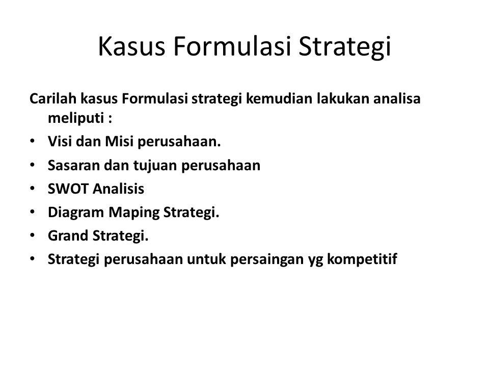 Kasus Formulasi Strategi Carilah kasus Formulasi strategi kemudian lakukan analisa meliputi : • Visi dan Misi perusahaan. • Sasaran dan tujuan perusah