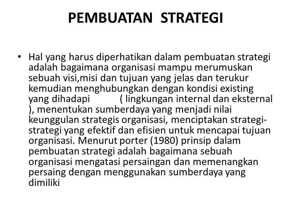 PEMBUATAN STRATEGI • Hal yang harus diperhatikan dalam pembuatan strategi adalah bagaimana organisasi mampu merumuskan sebuah visi,misi dan tujuan yan