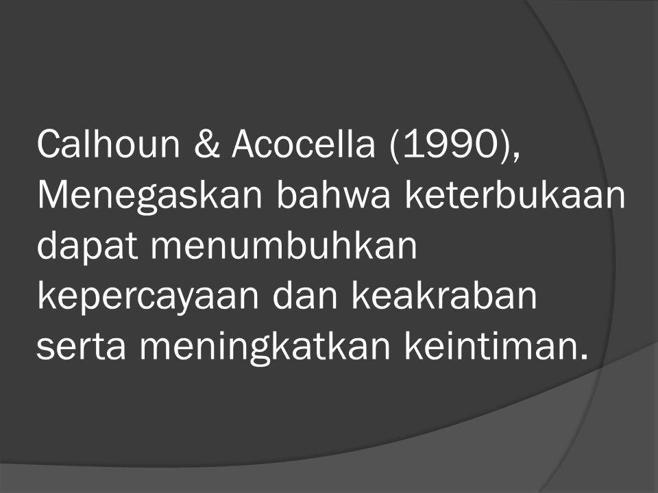 Calhoun & Acocella (1990), Menegaskan bahwa keterbukaan dapat menumbuhkan kepercayaan dan keakraban serta meningkatkan keintiman.