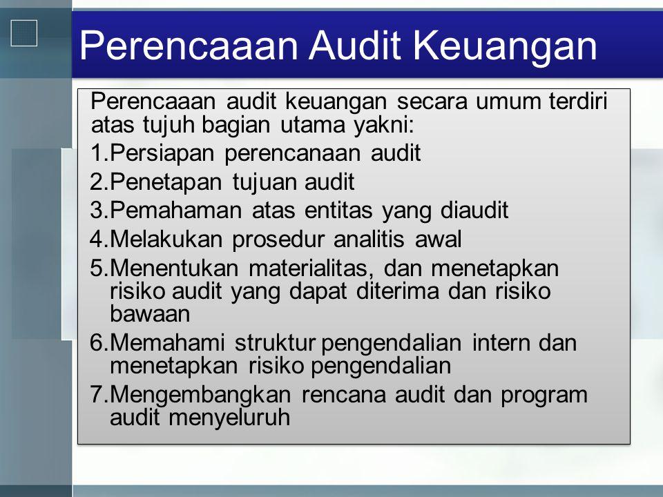 Perencaaan Audit Keuangan Perencaaan audit keuangan secara umum terdiri atas tujuh bagian utama yakni: 1.Persiapan perencanaan audit 2.Penetapan tujua