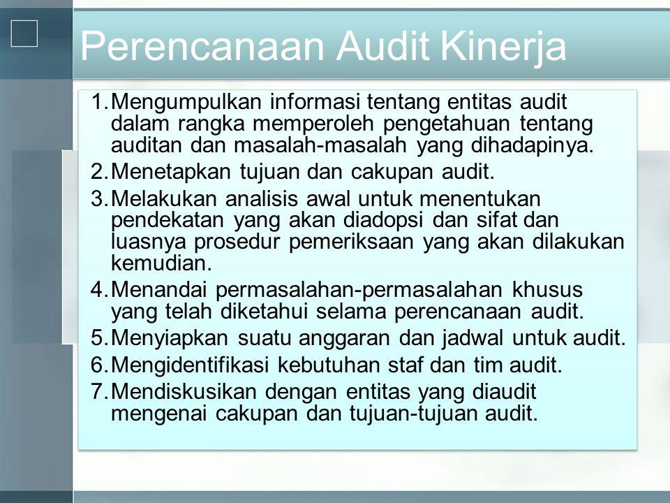 Perencanaan Audit Kinerja 1.Mengumpulkan informasi tentang entitas audit dalam rangka memperoleh pengetahuan tentang auditan dan masalah-masalah yang