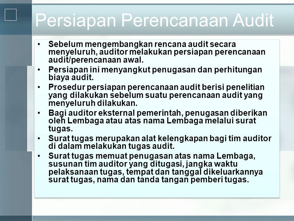 Persiapan Perencanaan Audit •Sebelum mengembangkan rencana audit secara menyeluruh, auditor melakukan persiapan perencanaan audit/perencanaan awal. •P