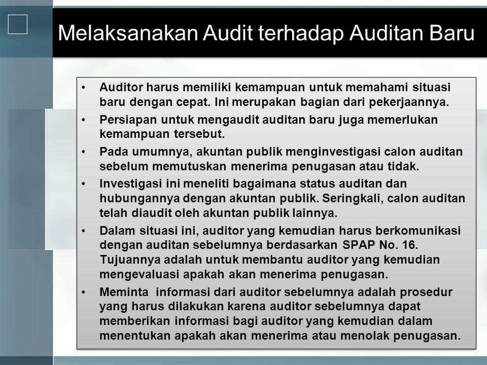 Melaksanakan Audit terhadap Auditan Baru •Auditor harus memiliki kemampuan untuk memahami situasi baru dengan cepat. Ini merupakan bagian dari pekerja