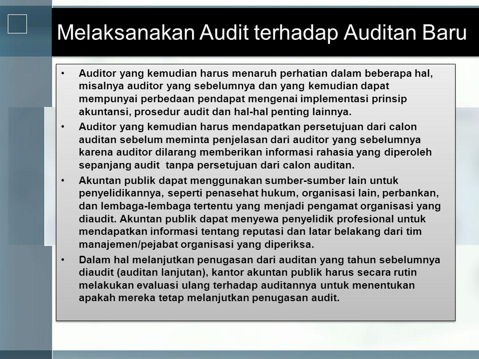 Melaksanakan Audit terhadap Auditan Baru •Auditor yang kemudian harus menaruh perhatian dalam beberapa hal, misalnya auditor yang sebelumnya dan yang