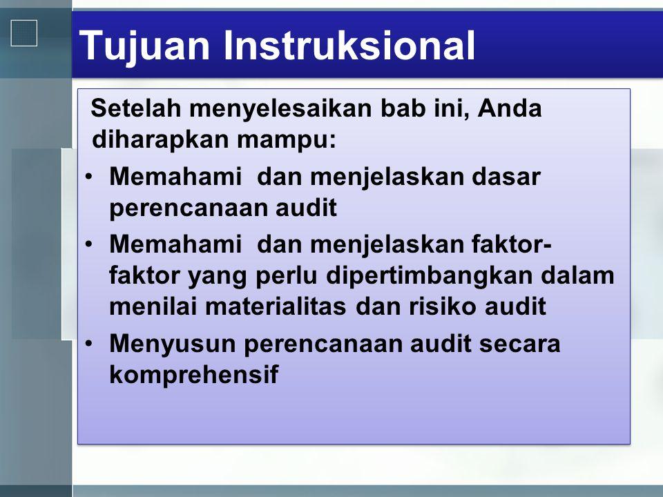 Tujuan Instruksional Setelah menyelesaikan bab ini, Anda diharapkan mampu: •Memahami dan menjelaskan dasar perencanaan audit •Memahami dan menjelaskan