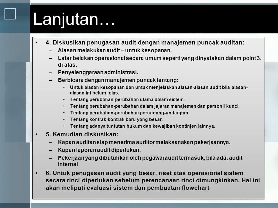 Lanjutan… •4. Diskusikan penugasan audit dengan manajemen puncak auditan: –Alasan melakukan audit – untuk kesopanan. –Latar belakan operasional secara