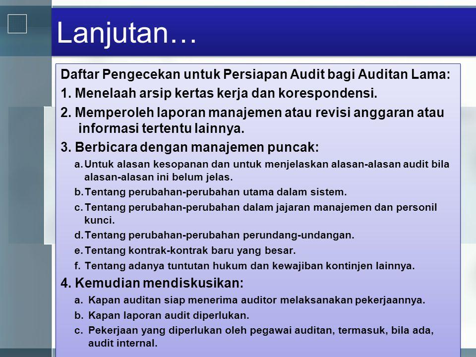 Lanjutan… Daftar Pengecekan untuk Persiapan Audit bagi Auditan Lama: 1. Menelaah arsip kertas kerja dan korespondensi. 2. Memperoleh laporan manajemen