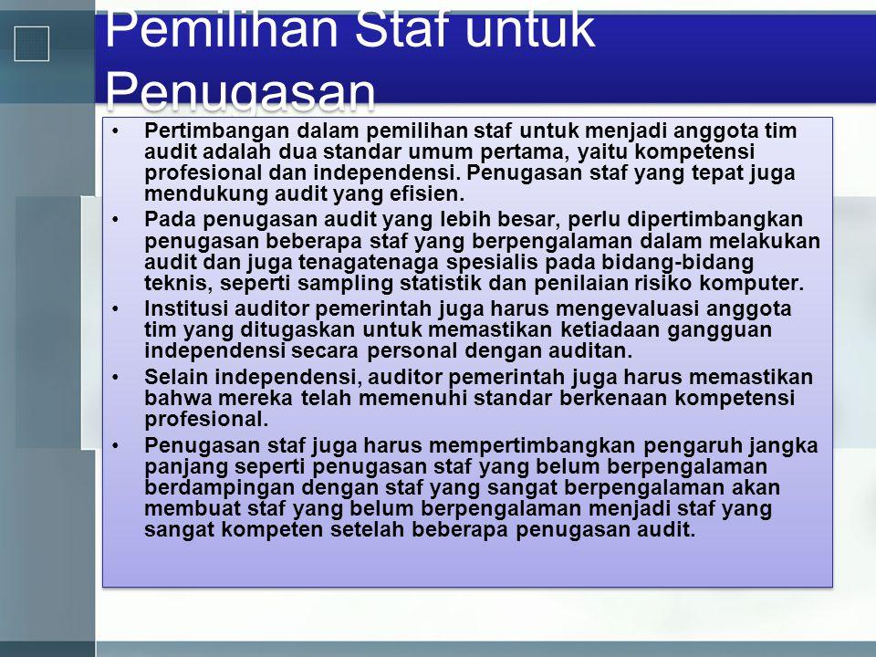 Pemilihan Staf untuk Penugasan •Pertimbangan dalam pemilihan staf untuk menjadi anggota tim audit adalah dua standar umum pertama, yaitu kompetensi pr