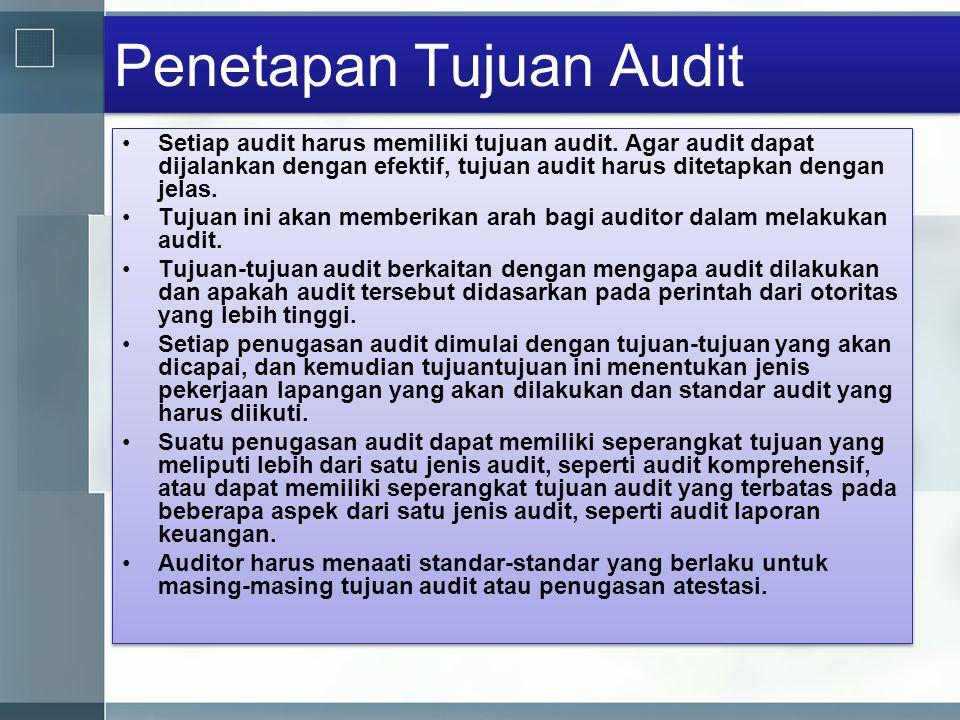 Penetapan Tujuan Audit •Setiap audit harus memiliki tujuan audit. Agar audit dapat dijalankan dengan efektif, tujuan audit harus ditetapkan dengan jel