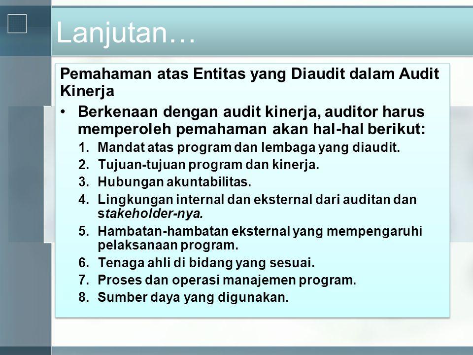 Lanjutan… Pemahaman atas Entitas yang Diaudit dalam Audit Kinerja •Berkenaan dengan audit kinerja, auditor harus memperoleh pemahaman akan hal-hal ber