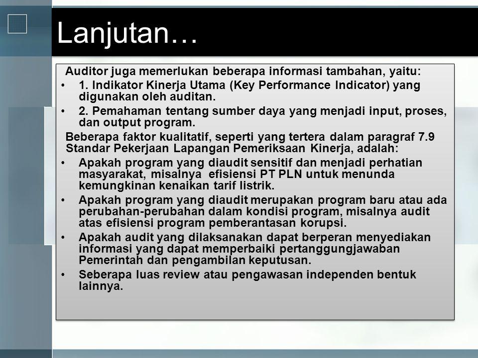 Lanjutan… Auditor juga memerlukan beberapa informasi tambahan, yaitu: •1. Indikator Kinerja Utama (Key Performance Indicator) yang digunakan oleh audi