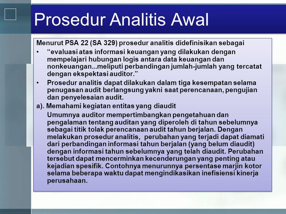 """Prosedur Analitis Awal Menurut PSA 22 (SA 329) prosedur analitis didefinisikan sebagai •""""evaluasi atas informasi keuangan yang dilakukan dengan mempel"""