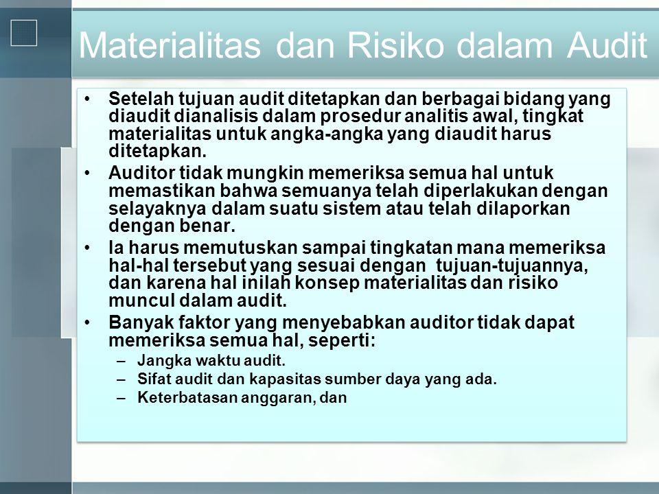 Materialitas dan Risiko dalam Audit •Setelah tujuan audit ditetapkan dan berbagai bidang yang diaudit dianalisis dalam prosedur analitis awal, tingkat