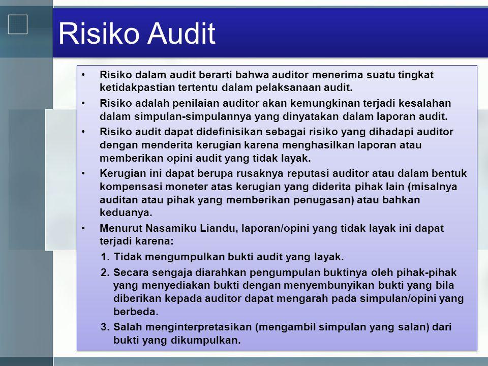 Risiko Audit •Risiko dalam audit berarti bahwa auditor menerima suatu tingkat ketidakpastian tertentu dalam pelaksanaan audit. •Risiko adalah penilaia