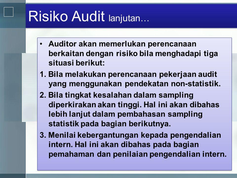 Risiko Audit lanjutan… •Auditor akan memerlukan perencanaan berkaitan dengan risiko bila menghadapi tiga situasi berikut: 1. Bila melakukan perencanaa