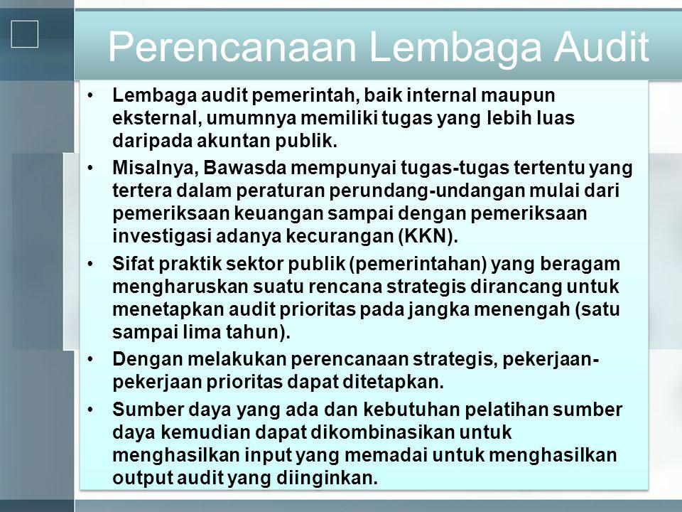 Perencanaan Lembaga Audit •Lembaga audit pemerintah, baik internal maupun eksternal, umumnya memiliki tugas yang lebih luas daripada akuntan publik. •