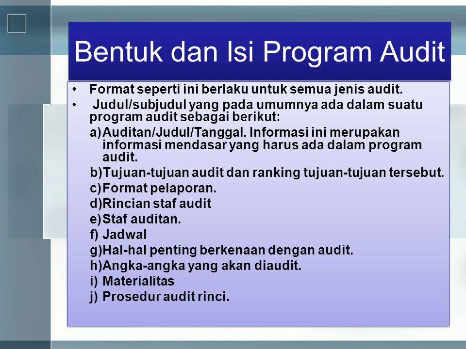 Bentuk dan Isi Program Audit •Format seperti ini berlaku untuk semua jenis audit. • Judul/subjudul yang pada umumnya ada dalam suatu program audit seb