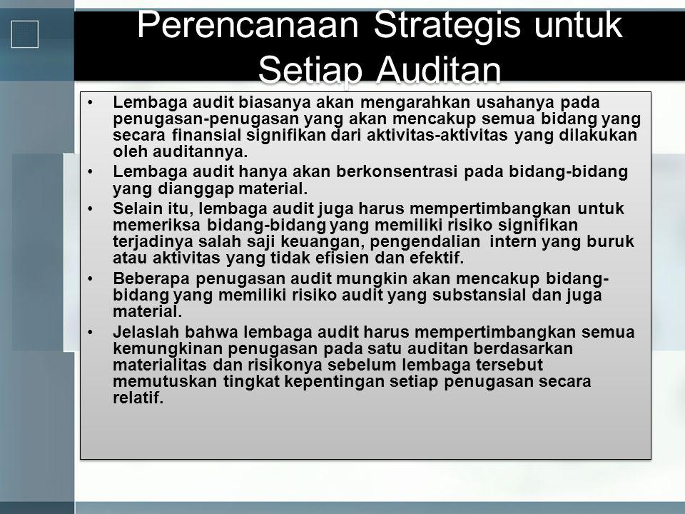 Perencanaan Strategis untuk Setiap Auditan •Lembaga audit biasanya akan mengarahkan usahanya pada penugasan-penugasan yang akan mencakup semua bidang