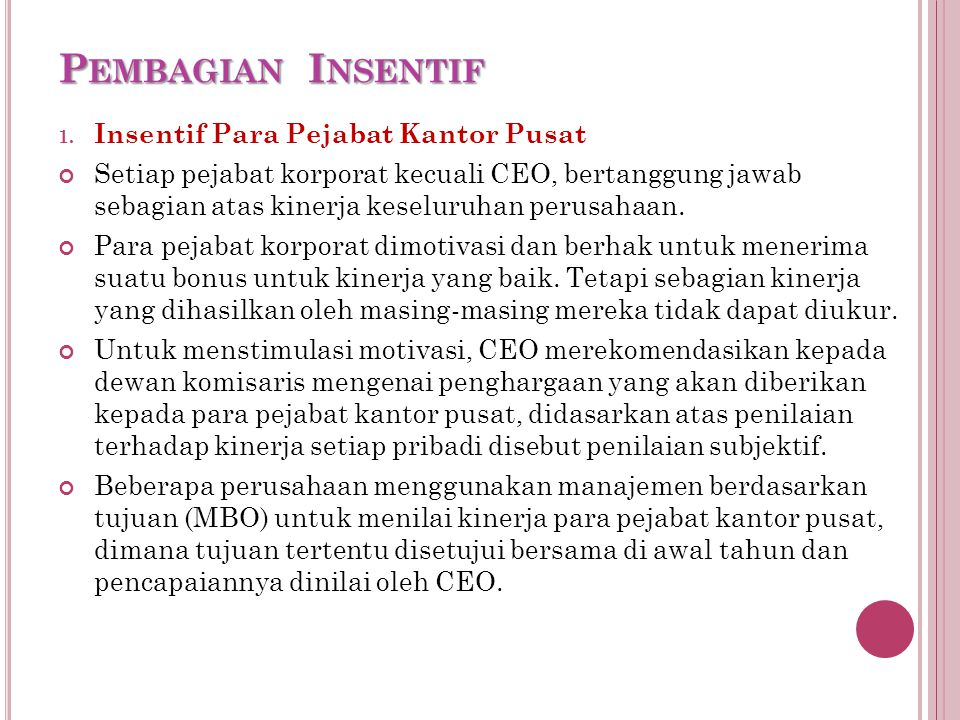 P EMBAGIAN I NSENTIF 1. Insentif Para Pejabat Kantor Pusat Setiap pejabat korporat kecuali CEO, bertanggung jawab sebagian atas kinerja keseluruhan pe