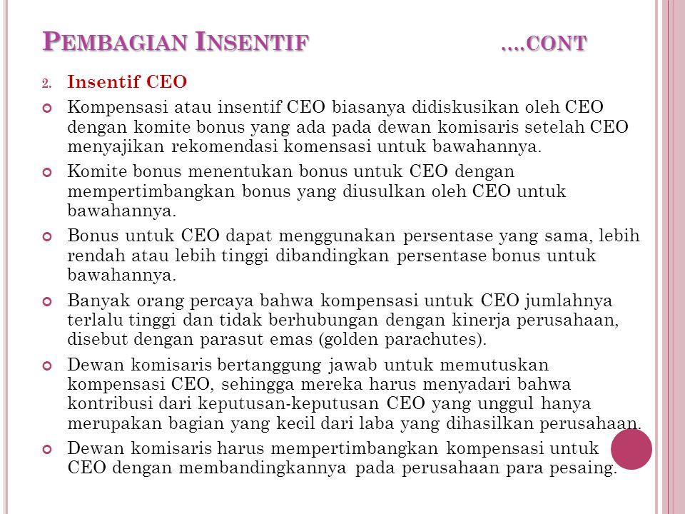 P EMBAGIAN I NSENTIF ….CONT 2. Insentif CEO Kompensasi atau insentif CEO biasanya didiskusikan oleh CEO dengan komite bonus yang ada pada dewan komisa