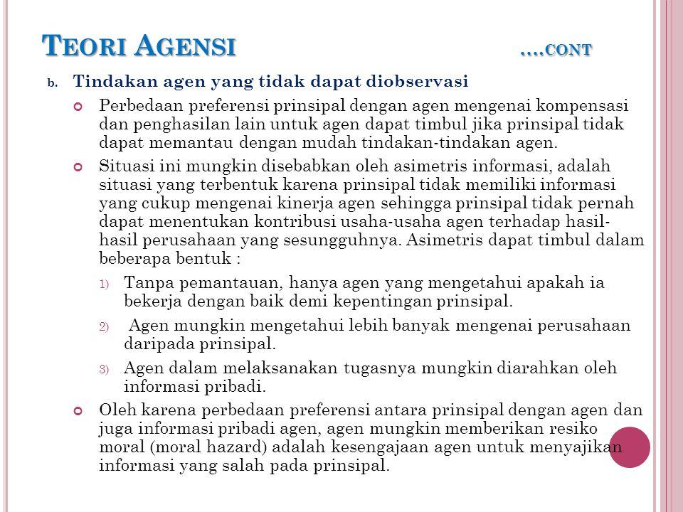 T EORI A GENSI …. CONT b. Tindakan agen yang tidak dapat diobservasi Perbedaan preferensi prinsipal dengan agen mengenai kompensasi dan penghasilan la