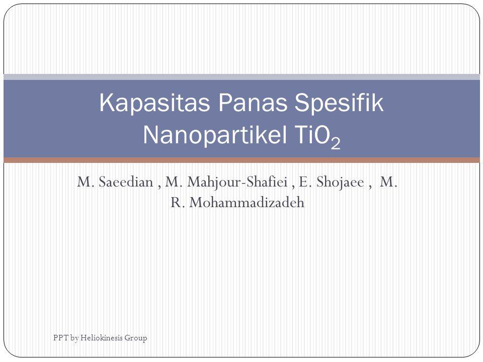 M. Saeedian, M. Mahjour-Shafiei, E. Shojaee, M. R. Mohammadizadeh Kapasitas Panas Spesifik Nanopartikel TiO 2 PPT by Heliokinesis Group