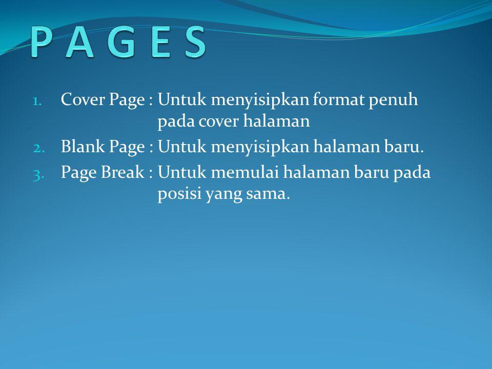 1. Cover Page : Untuk menyisipkan format penuh pada cover halaman 2. Blank Page : Untuk menyisipkan halaman baru. 3. Page Break : Untuk memulai halama