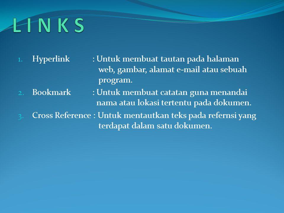 1. Hyperlink : Untuk membuat tautan pada halaman web, gambar, alamat e-mail atau sebuah program.