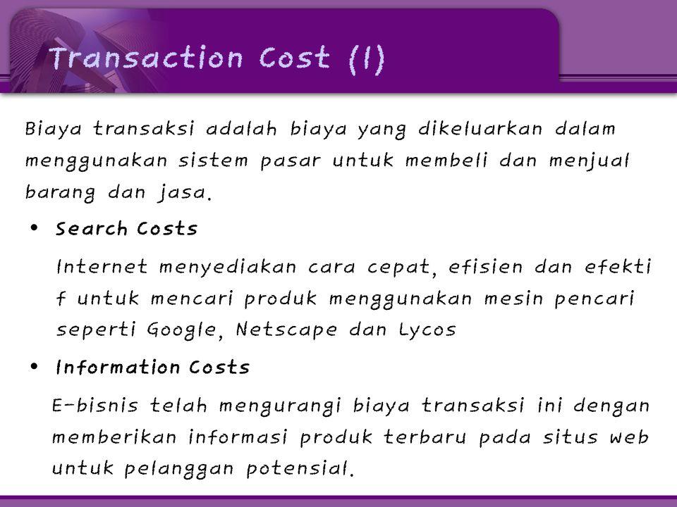 Transaction Cost (1) • Search Costs Internet menyediakan cara cepat, efisien dan efekti f untuk mencari produk menggunakan mesin pencari seperti Googl