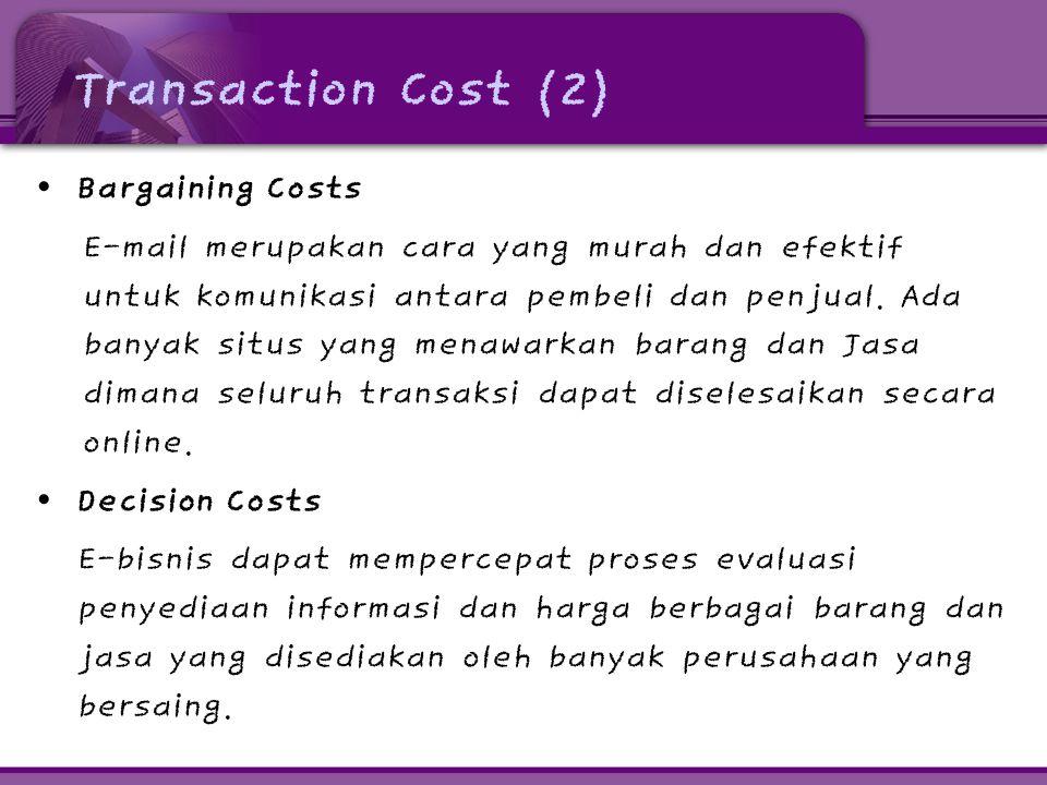 Transaction Cost (2) • Bargaining Costs E-mail merupakan cara yang murah dan efektif untuk komunikasi antara pembeli dan penjual. Ada banyak situs yan