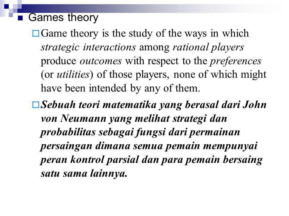  Games theory  Game theory is the study of the ways in which strategic interactions among rational players produce outcomes with respect to the pref