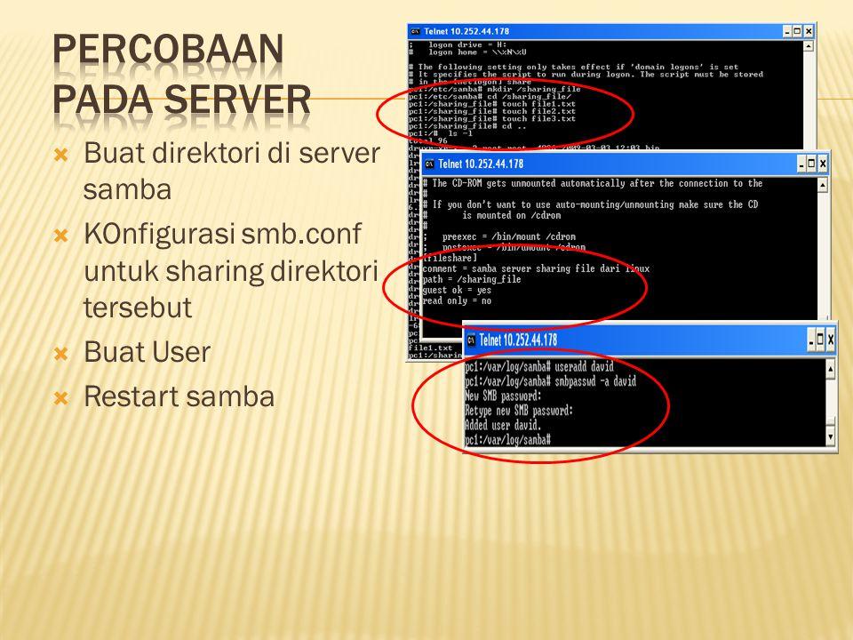  Buat direktori di server samba  KOnfigurasi smb.conf untuk sharing direktori tersebut  Buat User  Restart samba