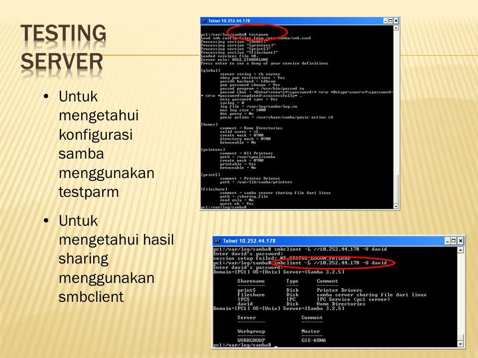 •Untuk mengetahui konfigurasi samba menggunakan testparm •Untuk mengetahui hasil sharing menggunakan smbclient