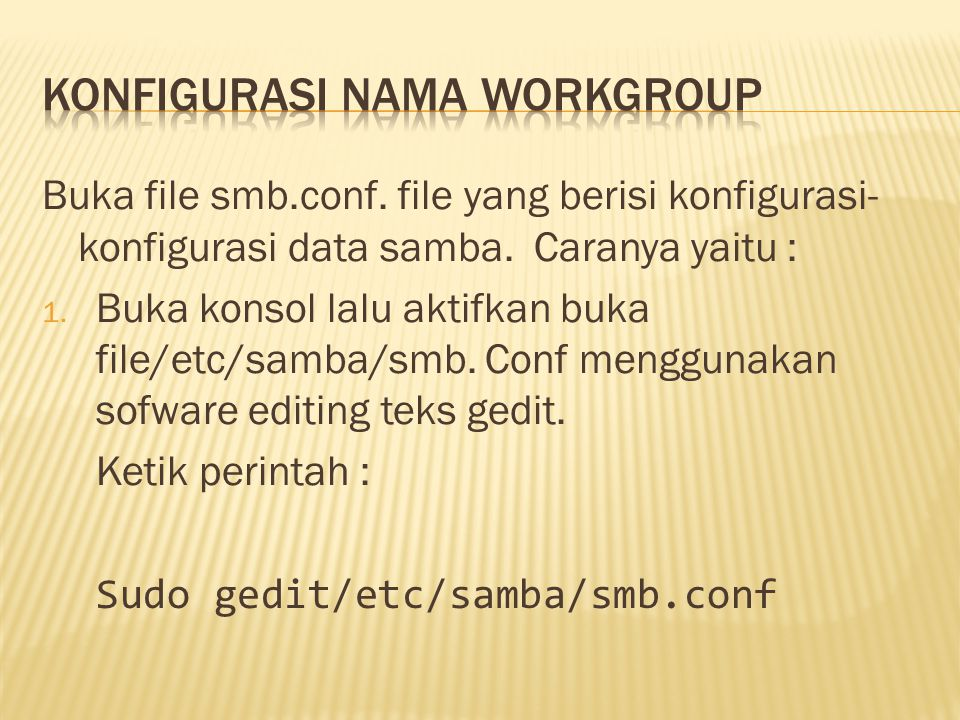 Buka file smb.conf. file yang berisi konfigurasi- konfigurasi data samba.