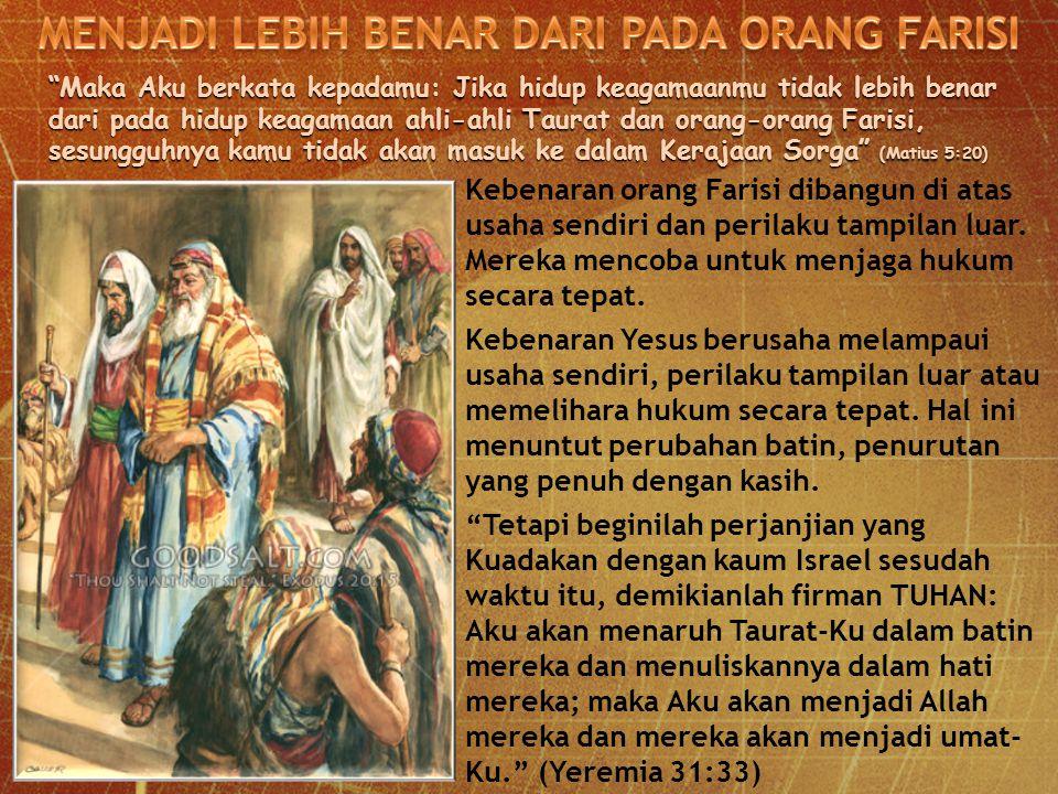 """Maka Aku berkata kepadamu: Jika hidup keagamaanmu tidak lebih benar dari pada hidup keagamaan ahli-ahli Taurat dan orang-orang Farisi, sesungguhnya k"