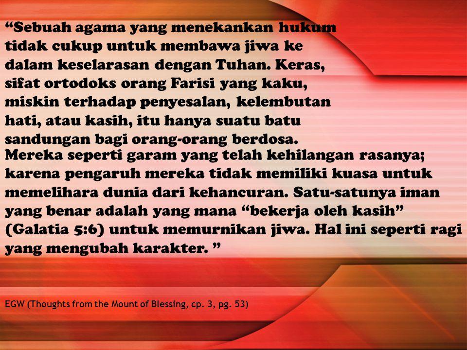 """""""Sebuah agama yang menekankan hukum tidak cukup untuk membawa jiwa ke dalam keselarasan dengan Tuhan. Keras, sifat ortodoks orang Farisi yang kaku, mi"""