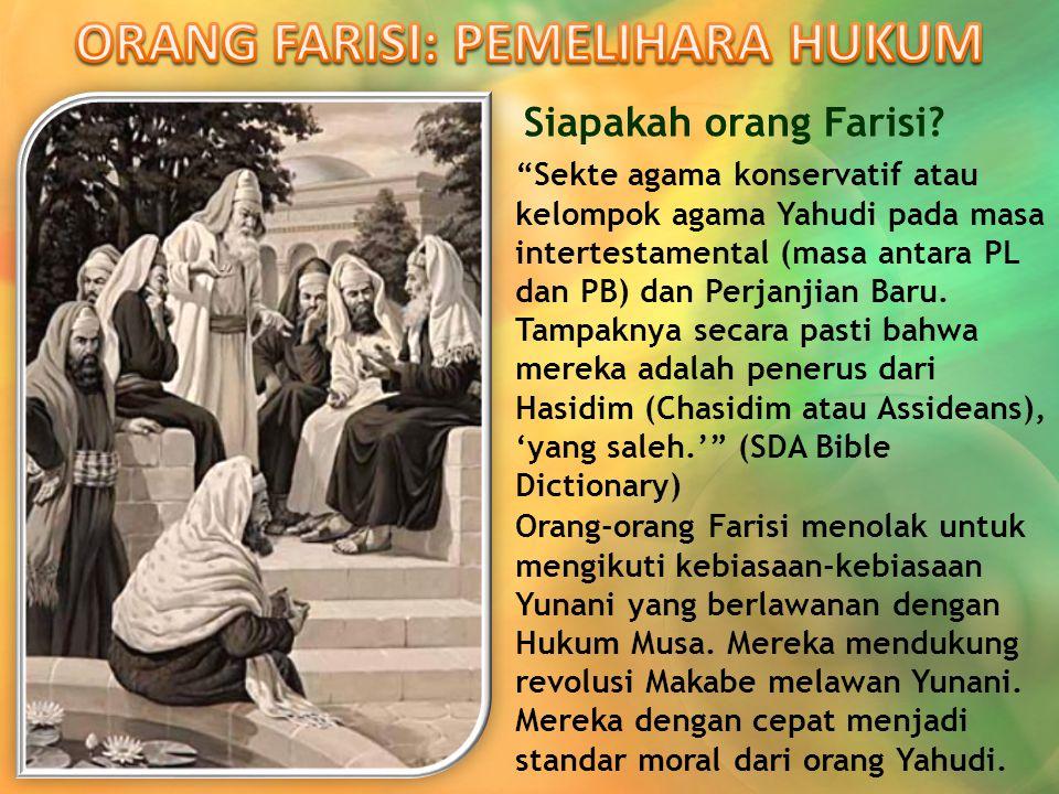 """Siapakah orang Farisi? """"Sekte agama konservatif atau kelompok agama Yahudi pada masa intertestamental (masa antara PL dan PB) dan Perjanjian Baru. Tam"""