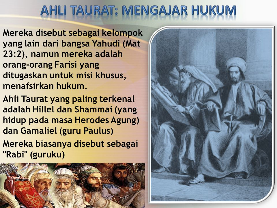 Mereka disebut sebagai kelompok yang lain dari bangsa Yahudi (Mat 23:2), namun mereka adalah orang-orang Farisi yang ditugaskan untuk misi khusus, men