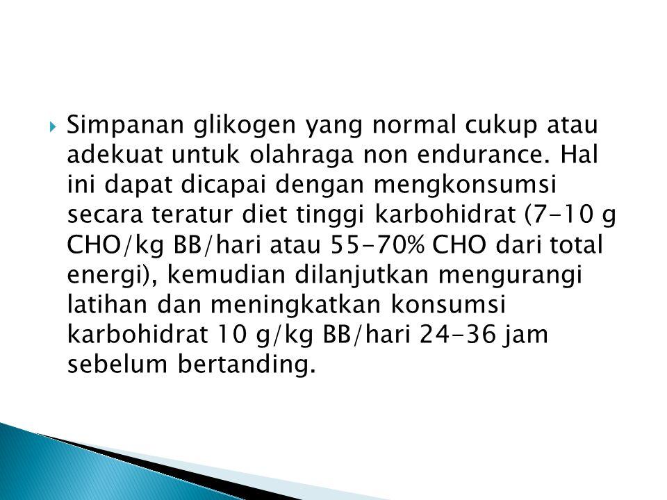  Simpanan glikogen yang normal cukup atau adekuat untuk olahraga non endurance. Hal ini dapat dicapai dengan mengkonsumsi secara teratur diet tinggi