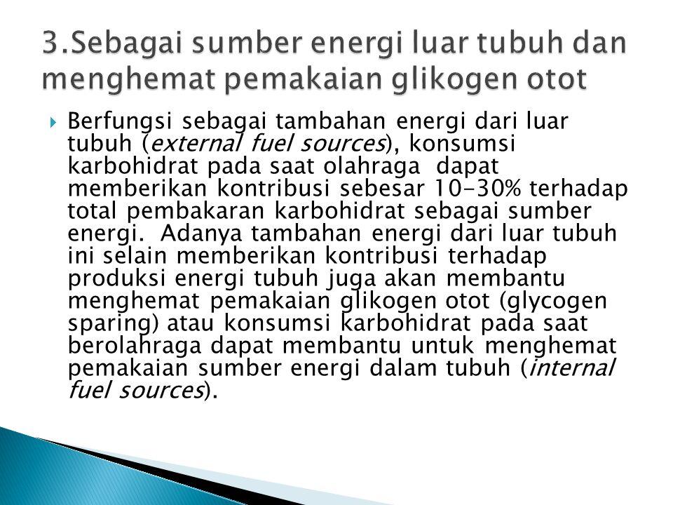  Berfungsi sebagai tambahan energi dari luar tubuh (external fuel sources), konsumsi karbohidrat pada saat olahraga dapat memberikan kontribusi sebes