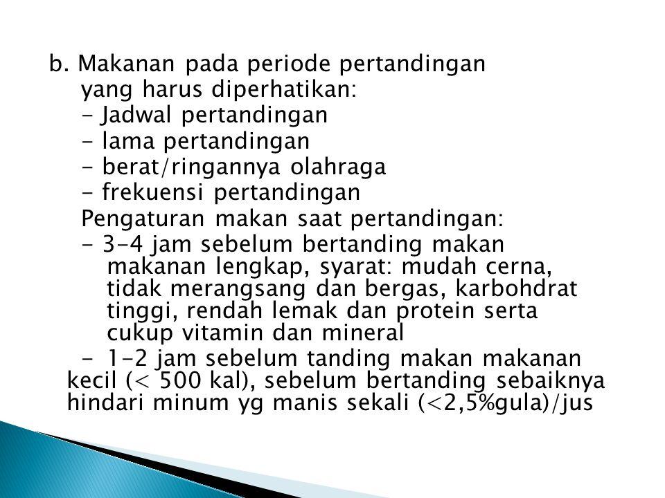 b. Makanan pada periode pertandingan yang harus diperhatikan: - Jadwal pertandingan - lama pertandingan - berat/ringannya olahraga - frekuensi pertand