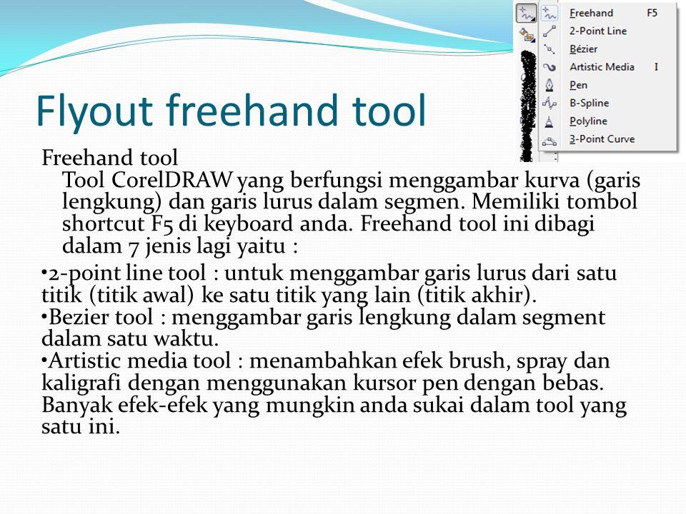 Flyout freehand tool Freehand tool Tool CorelDRAW yang berfungsi menggambar kurva (garis lengkung) dan garis lurus dalam segmen. Memiliki tombol short