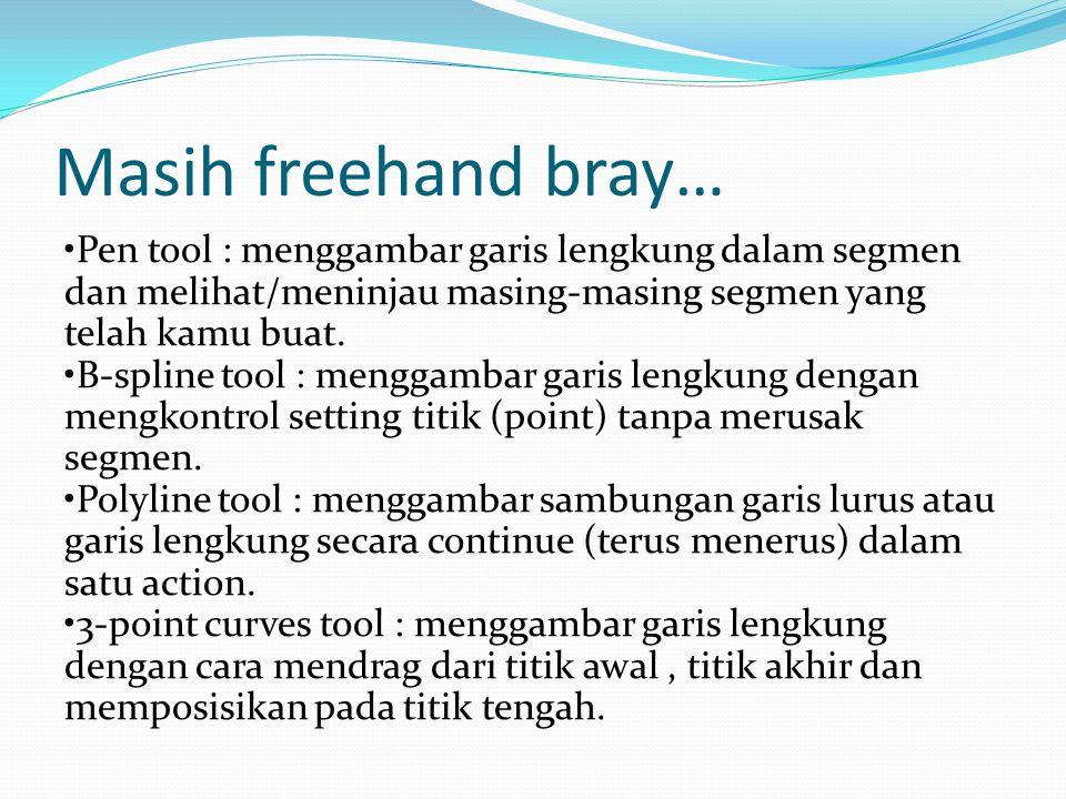 Masih freehand bray… •Pen tool : menggambar garis lengkung dalam segmen dan melihat/meninjau masing-masing segmen yang telah kamu buat. •B-spline tool